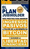 El Plan JubiHolder: Guía práctica para generar ingresos pasivos a través de la inversión en bitcoin y criptomonedas, y…