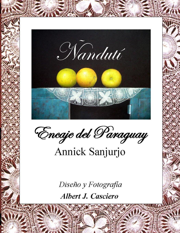 Ñandutí, Encaje del Paraguay: Amazon.es: Annick Sanjurjo, Albert J. Casciero: Libros