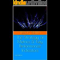 The Strategy of Metrics & Key Performance Indicators: 2nd edition
