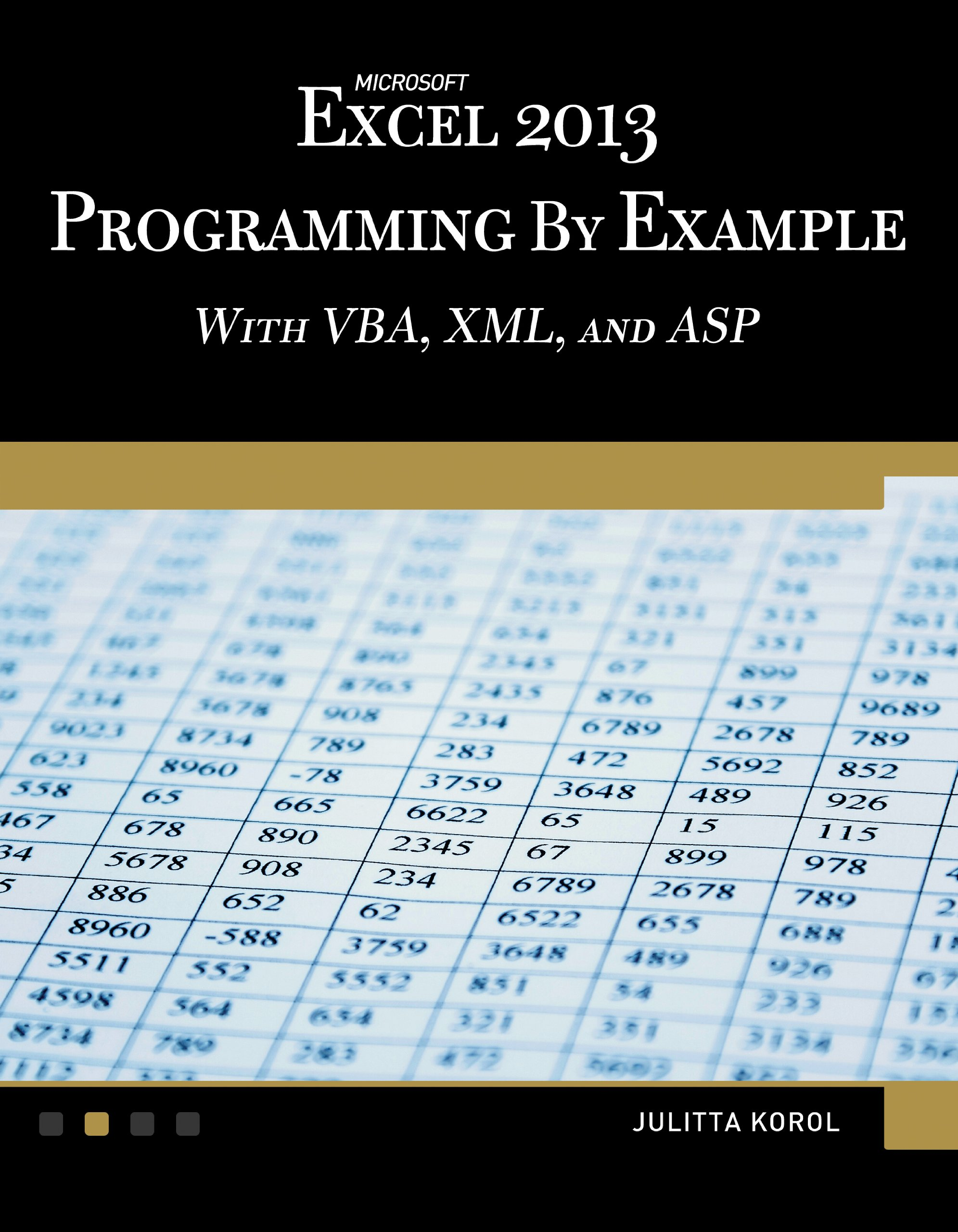 Microsoft Excel 2013 Programming By Example With Vba Xml And Asp Computer Science Korol Julitta 9781938549915 Amazon Com Books