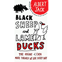 Black Sheep and Lame Ducks: The Origins of Even More Phrases We Use Every Day (English Edition)