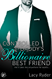 Controlled by Daddy's Billionaire Best Friend: He'll take me anywhere he wants... (Submitting to Daddy's Billionaire…