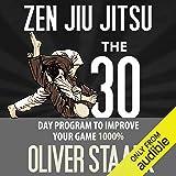 Zen Jiu Jitsu: The 30 Day Program to Improve Your Jiu Jitsu Game 1000% (Volume 1): The 30 Day Program to Improve Your Jiu Jitsu Game 1000% (Volume 1)