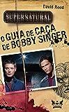 Supernatural. O Guia de Caça de Bobby Singer