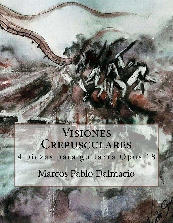 Visiones Crepusculares: 4 piezas para guitarra Opus 18 (Spanish Edition) (Spanish) Paperback – April 27, 2018
