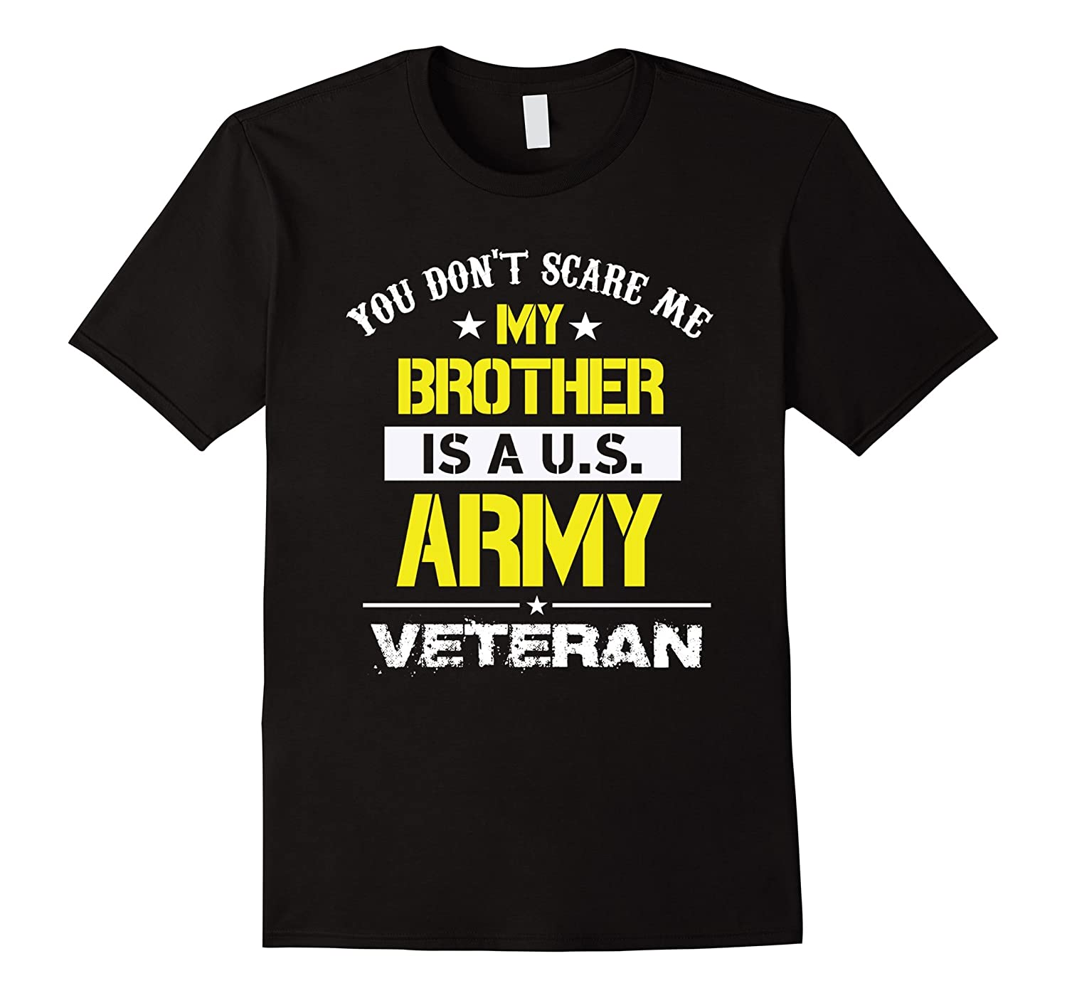 You Don't Scare Me, My Brother is a U.S. Army Veteran-BN