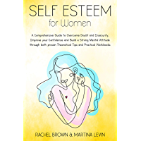 Self Esteem for Women: a Comprehensive Guide to Overcome Doubt and Insecurity, Improve Your Confidence and Build a…