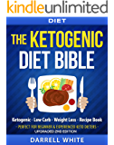 Diet: The Ketogenic Diet Beginner's Bible: Ketogenic - Low Carb - Weight Loss - Fat Loss (Fat Loss, High Fat, Low Carb, Atkins Diet, Whole Diet, HCG Diet, Lose Fat)