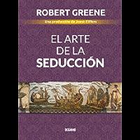 El arte de la seducción (Biblioteca Robert Greene)