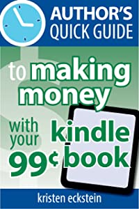 Author's Quick Guide to Making Money with Your 99-Cent Kindle Book