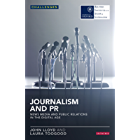 Journalism and PR: News Media and Public Relations in the Digital Age (Reuters Challenges)