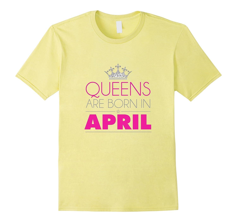 f0e4e6a8e QUEENS ARE BORN IN APRIL BIRTHDAY GIRL T-SHIRT-RT – Rateeshirt