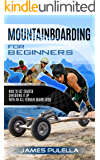 Mountainboarding For Beginners: How To Get Started Shredding It Up With An All-Terrain Board (ATB)