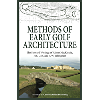 Methods of Early Golf Architecture: The Selected Writings of Alister MacKenzie, H.S. Colt, and A.W. Tillinghast (Volume 1) (English Edition)