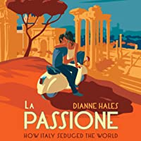 La Passione: How Italy Seduced the World