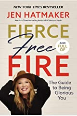 Fierce, Free, and Full of Fire: The Guide to Being Glorious You Kindle Edition