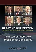 Debating Our Destiny - Jim Lehrer interviews major presidential candidates