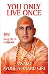 You Only Live Once: 108 Nuggets of Wisdom Kindle Edition