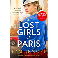 The Lost Girls Of Paris: An emotional story of friendship in WW2 inspired by true events for fans of The Tattoist of Auschwitz