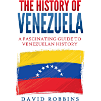 The History of Venezuela: A Fascinating Guide to Venezuelan History (English Edition)