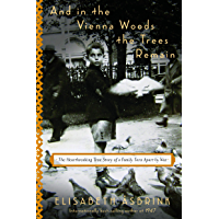 And in the Vienna Woods the Trees Remain: The Heartbreaking True Story of a Family Torn Apart by War
