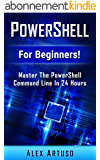 PowerShell: For Beginners! Master The PowerShell Command Line In 24 Hours (Python Programming, Javascript, Computer Programming, C++, SQL, Computer Hacking, Programming) (English Edition)