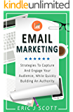 Email Marketing: Strategies To Capture And Engage Your Audience, While Quickly Building An Authority (Marketing Domination Book 2)