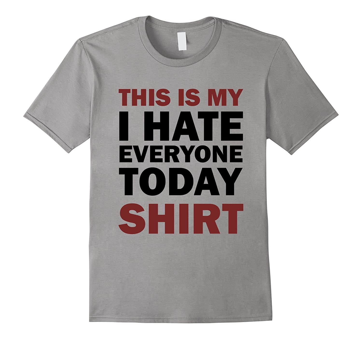 I Hate Everyone Today Shirt Funny-BN