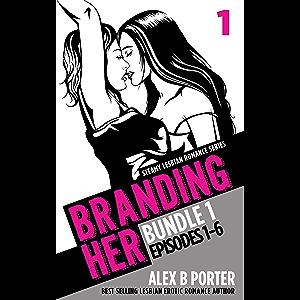 Branding Her: Steamy Lesbian Romance Series (Book Bundle 1): Episodes 01 - 06 (BRANDING HER : Steamy Lesbian Romance…