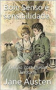 Bom Senso e Sensibilidade - Edição Portuguesa - Anotada: Edição Portuguesa - Anotada
