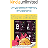 Cryptocurrency Investing 2021: Cryptocurrency and Bitcoin Trading, Investing, ICOs, and The Blockchain