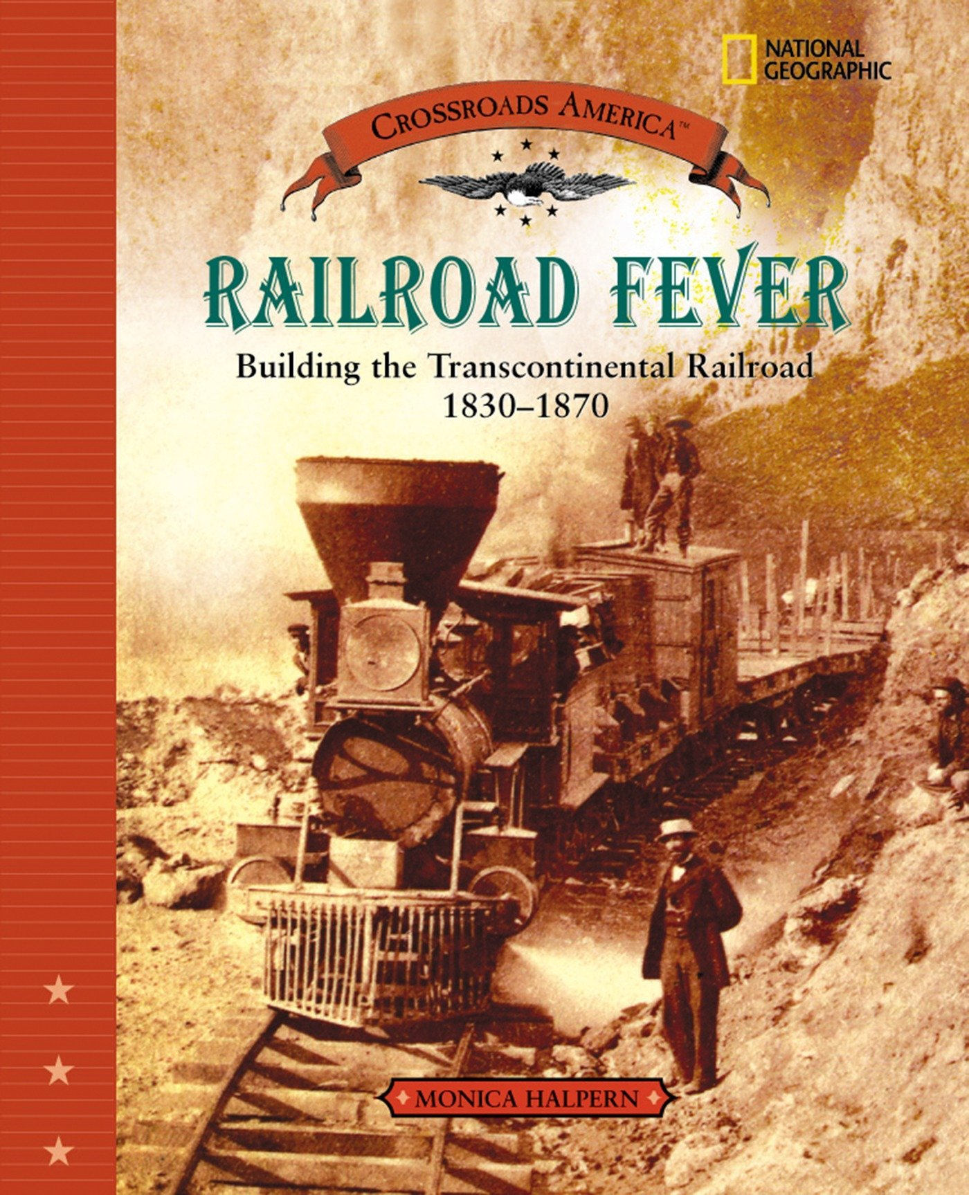 Read Online Railroad Fever: Building the Transcontinental Railroad 1830-1870 (Crossroads America) pdf epub