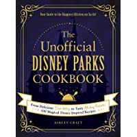 The Unofficial Disney Parks Cookbook From Delicious Dole Whip to Tasty Mickey Pretzels 100 Magical Disney-Inspired…