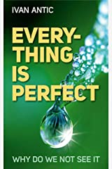 Everything Is Perfect: Why Do We Not See It (Existence - Consciousness - Bliss Book 6) Kindle Edition