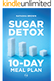 "Sugar Detox. 10-Day Meal Plan: Overcome your sugar craving with these great ""bad"" sugar free recipes! (Weight Loss)"