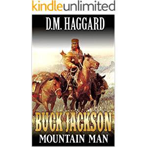 Buck Jackson: Mountain Man: A Mountain Man Adventure (A Buck Jackson: Mountain Man Novel Book 1)