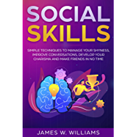 Social Skills: Simple Techniques to Manage Your Shyness, Improve Conversations, Develop Your Charisma and Make Friends In No Time (English Edition)