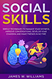 Social Skills: Simple Techniques to Manage Your Shyness, Improve Conversations, Develop Your Charisma and Make Friends In No Time