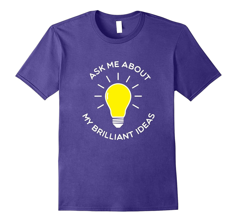Ask Me About My Brilliant Ideas Light Bulb Lit Smart T-shirt-TH