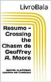 Resumo - Crossing the Chasm de Geoffrey A. Moore: Aprenda os principais conceitos em 15 minutos