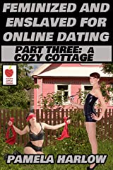 Feminized and Enslaved for Online Dating 3: A Cozy Cottage Kindle Edition
