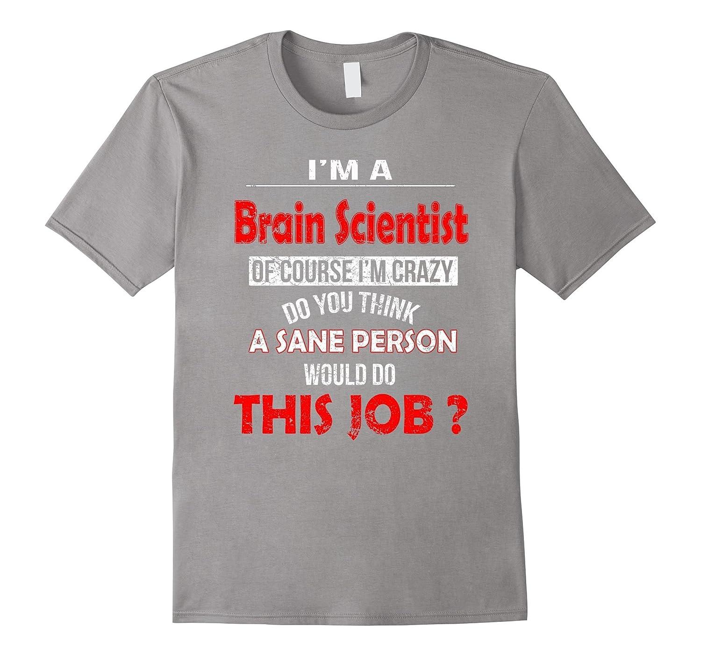 I AM A BRAIN SCIENTIST FUNNY T SHIRT-TH