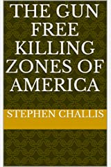 The Gun Free killing Zones of America Kindle Edition