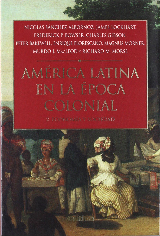 América Latina en la época colonial 2: Economía y sociedad SERIE MAYOR II: Amazon.es: Charles Gibson, Frederick P. Bowser, J. Lokhart, ...