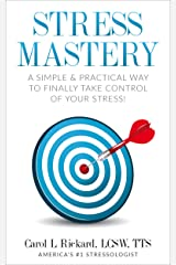 Stress Mastery: A Simple & Practical Way to Finally Take Control of Your Stress! Kindle Edition