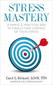 Stress Mastery: A Simple & Practical Way to Finally Take Control of Your Stress!