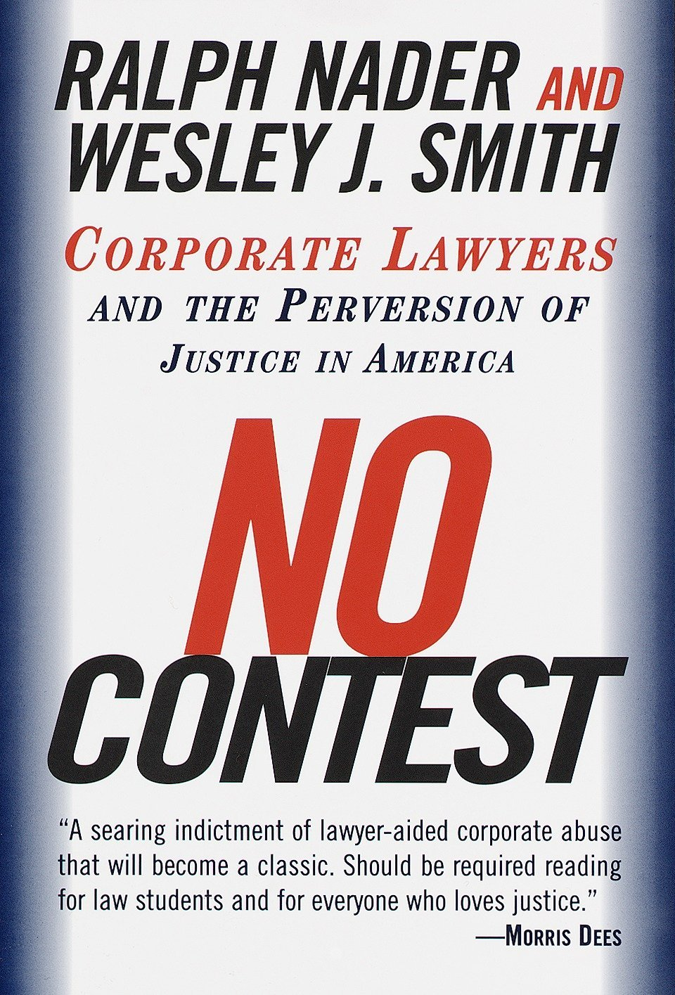 No Contest: Corporate Lawyers and the Perversion of Justice in America:  Ralph Nader, Wesley J. Smith, Michael Mendelsohn: 9780375752582:  Amazon.com: Books