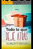 Todo lo que dejé atrás ((Las Tres Marías nº 3)) (Spanish Edition)