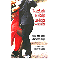 The Art of Leading and Following - Conducción to Intención: Filling in the Blanks of Argentine Tango Book 4 book cover