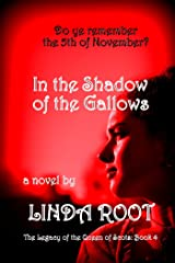 IN THE SHADOW of the GALLOWS (The Legacy of the Queen of Scots Book 4) Kindle Edition